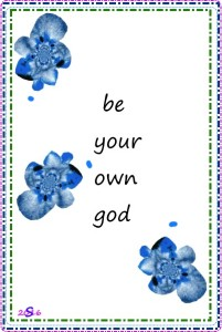 be your own god